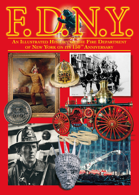 F.D.N.Y.: An Illustrated History of the Fire Department of the City of New York - Coe, Andrew