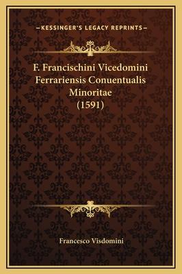 F. Francischini Vicedomini Ferrariensis Conuentualis Minoritae (1591) - Visdomini, Francesco