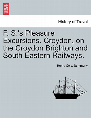 F. S.'s Pleasure Excursions. Croydon, on the Croydon Brighton and South Eastern Railways. - Summerly, Henry Cole