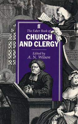 Faber Book of Church and Clergy - Wilson, A. N. (Editor)