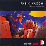 Fabio Vacchi: Luoghi Immaginari