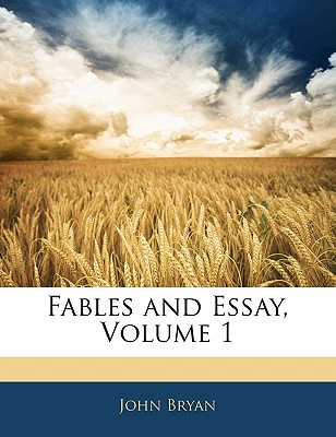 Fables and Essay, Volume 1 - Bryan, John