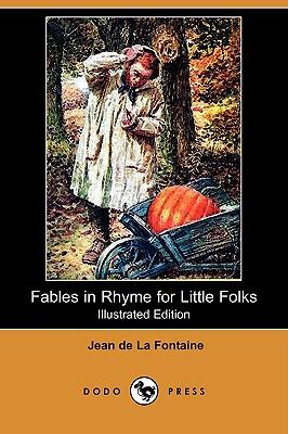 Fables in Rhyme for Little Folks (Illustrated Edition) (Dodo Press) - La Fontaine, Jean de