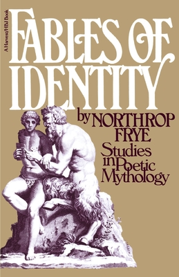 Fables of Identity: Studies in Poetic Mythology - Frye, Northrop