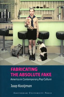 Fabricating the Absolute Fake: 'america' in Contemporary Pop Culture - Kooijman, Jaap