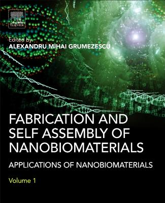 Fabrication and Self-Assembly of Nanobiomaterials: Applications of Nanobiomaterials - Grumezescu, Alexandru