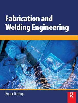 Fabrication and Welding Engineering - Timings, Roger L.