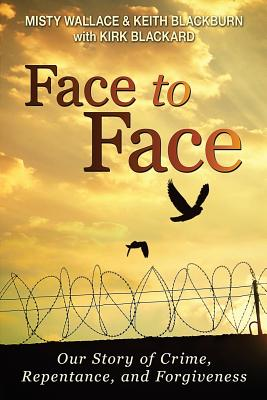 Face to Face: Our Story of Crime, Repentance, and Forgiveness - Blackard, Kirk