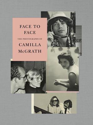 Face to Face: The Photographs of Camilla McGrath - McGrath, Camilla, and Di Robilant, Andrea, and Dunne, Griffin