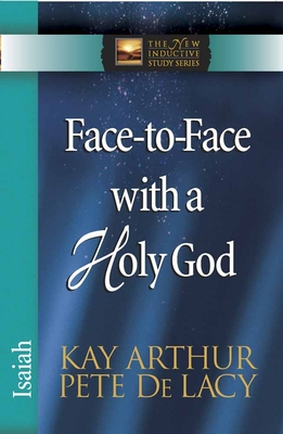 Face-To-Face with a Holy God: Isaiah - Arthur, Kay, and de Lacy, Pete