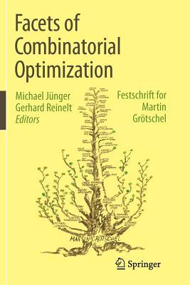 Facets of Combinatorial Optimization: Festschrift for Martin Grotschel - Junger, Michael (Editor), and Reinelt, Gerhard (Editor)