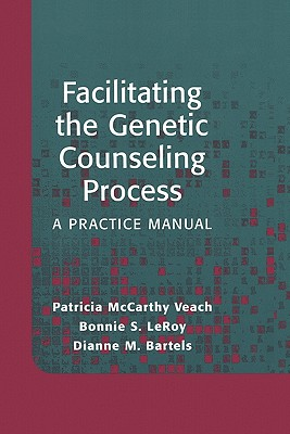 Facilitating the Genetic Counseling Process: A Practice Manual - Leroy, Bonnie, and Veach, Patricia M, and Bartels, Dianne M