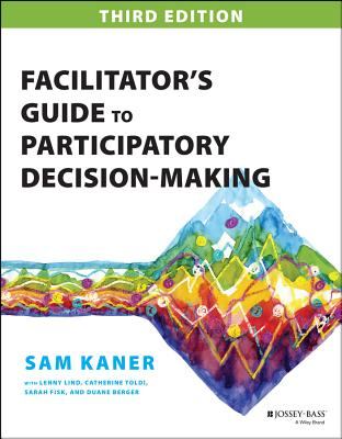 Facilitator's Guide to Participatory Decision-Making - Kaner, Sam