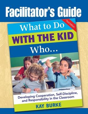 Facilitator's Guide to What to Do with the Kid Who... - Burke, Kay