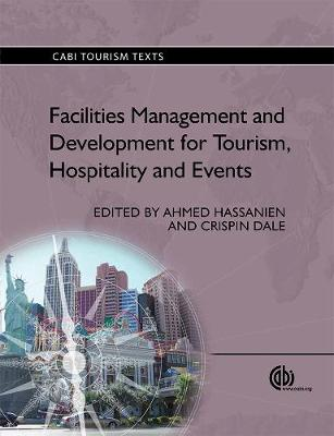 Facilities Management and Development for Tourism, Hospitality and Events - Hassanien, Ahmed (Editor), and Dale, Crispin (Editor), and Conlin, Michael (Contributions by)