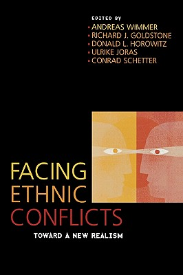 Facing Ethnic Conflicts: Toward a New Realism - Wimmer, Andreas (Editor), and Goldstone, Richard J, Justice (Editor), and Horowitz, Donald L, Professor (Editor)