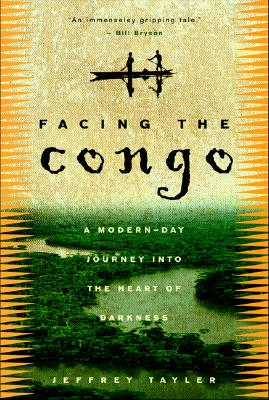 Facing the Congo: A Modern-Day Journey Into the Heart of Darkness - Tayler, Jeffrey