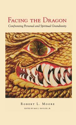 Facing the Dragon: Confronting Personal and Spiritual Grandiosity - Moore, Robert