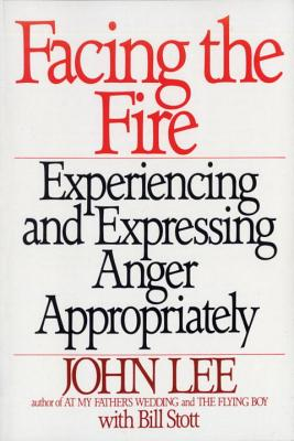 Facing the Fire: Experiencing and Expressing Anger Appropriately - Lee, John