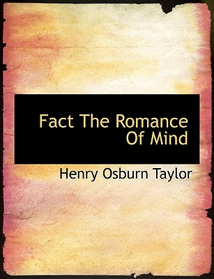 Fact the Romance of Mind - Taylor, Henry Osburn