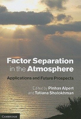 Factor Separation in the Atmosphere: Applications and Future Prospects - Alpert, Pinhas (Editor), and Sholokhman, Tatiana (Editor)