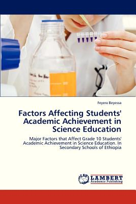 Factors Affecting Students' Academic Achievement in Science Education - Beyessa Feyera