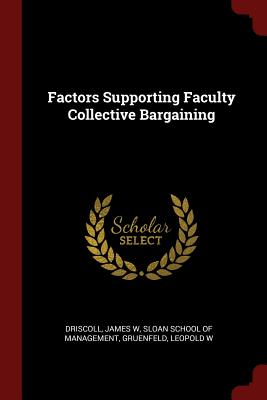 Factors Supporting Faculty Collective Bargaining - Driscoll, James W