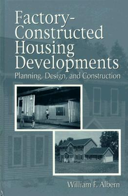 Factory-Constructed Housing Developments: Planning, Design, and Construction - Albern, William F