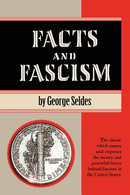 Facts and Fascism - Seldes, George, and Seldes, Helen Larkin (Contributions by)
