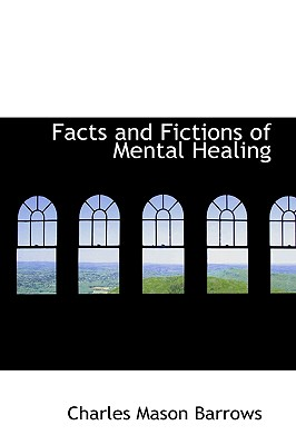 Facts and Fictions of Mental Healing - Barrows, Charles Mason