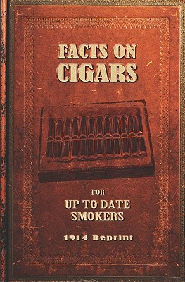 Facts on Cigars for Up to Date Smokers - 1914 Reprint - Brown, Ross