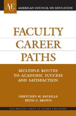 Faculty Career Paths: Multiple Routes to Academic Success and Satisfaction - Bataille, Gretchen M