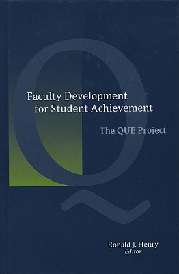 Faculty Development for Student Achievement: The QUE Project - Henry, Ronald J (Editor)