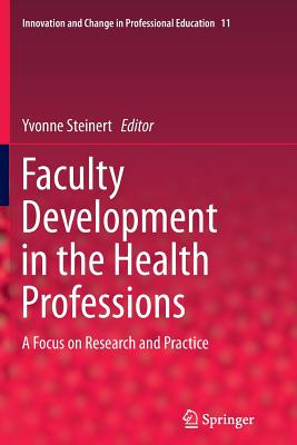 Faculty Development in the Health Professions: A Focus on Research and Practice - Steinert, Yvonne (Editor)