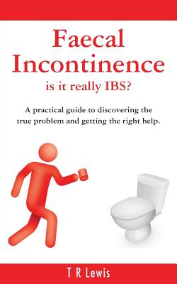 Faecal Incontinence - Is It Really Ibs? (UK Version) - Lewis, T R