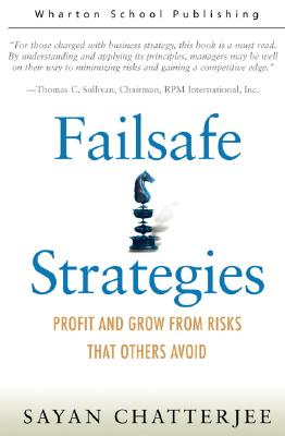 Failsafe Strategies: Profit and Grow from Risks That Others Avoid - Chatterjee, Sayan