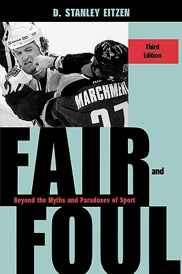 Fair and Foul: Beyond the Myths and Paradoxes of Sport - Eitzen, D Stanley