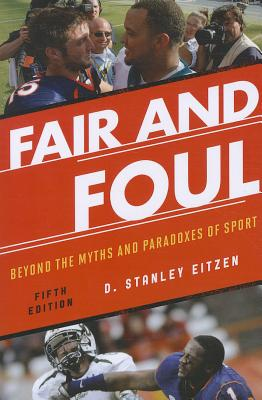 Fair and Foul: Beyond the Myths and Paradoxes of Sport - Eitzen, D. Stanley