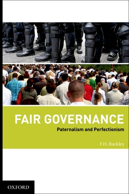 Fair Governance: Paternalism and Perfectionism - Buckley, F H