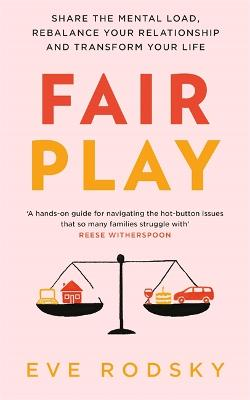 Fair Play: Share the mental load, rebalance your relationship and transform your life - Rodsky, Eve