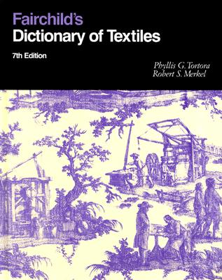 Fairchild's Dictionary of Textiles 7th Edition - Merkel, Robert S