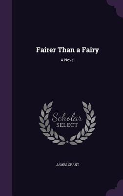 Fairer Than a Fairy - Grant, James