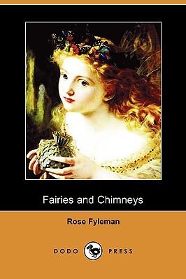 Fairies and Chimneys (Dodo Press) - Fyleman, Rose