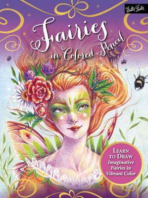 Fairies in Colored Pencil: Learn to Draw Imaginative Fairies in Vibrant Color - Burrier, Sara, and Knox, Cynthia, and Archer, Lindsay