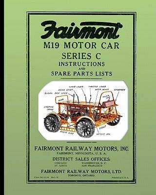 Fairmont M19 Motor Car Series C: Instructions and Spare Parts Lists - Inc, Fairmont Railway Motors