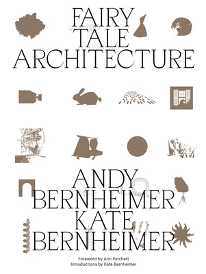 Fairy Tale Architecture - Bernheimer, Andrew, and Bernheimer, Kate, and Patchett, Ann (Foreword by)
