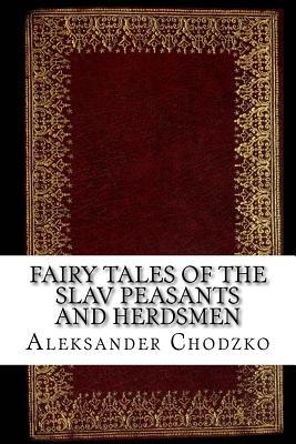 Fairy Tales of the Slav Peasants and Herdsmen - Chodzko, Aleksander