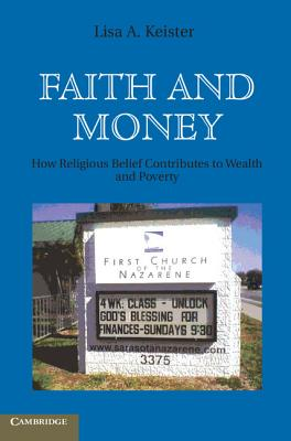 Faith and Money: How Religion Contributes to Wealth and Poverty - Keister, Lisa A.