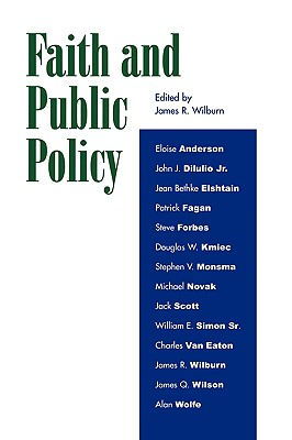 Faith and Public Policy - Wilburn, James R, and Anderson, Eloise (Contributions by), and Diiulio Jr, John J (Contributions by)