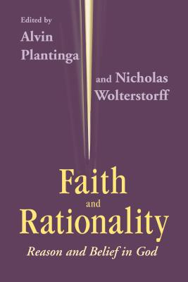 Faith and Rationality: Theology - Plantinga, Alvin (Editor), and Wolterstorff, Nicholas (Editor)